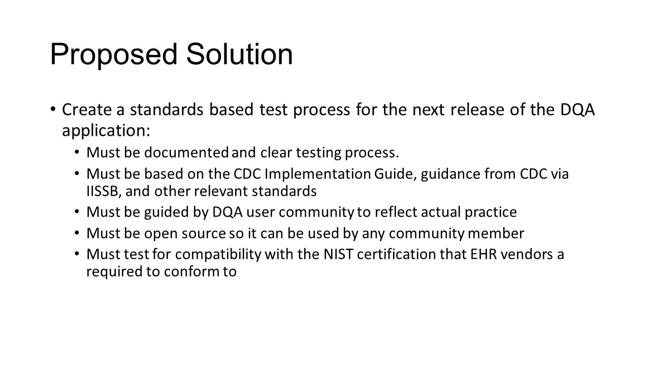 Proposed Solution Create a standards based test process for the next release of the DQA application: