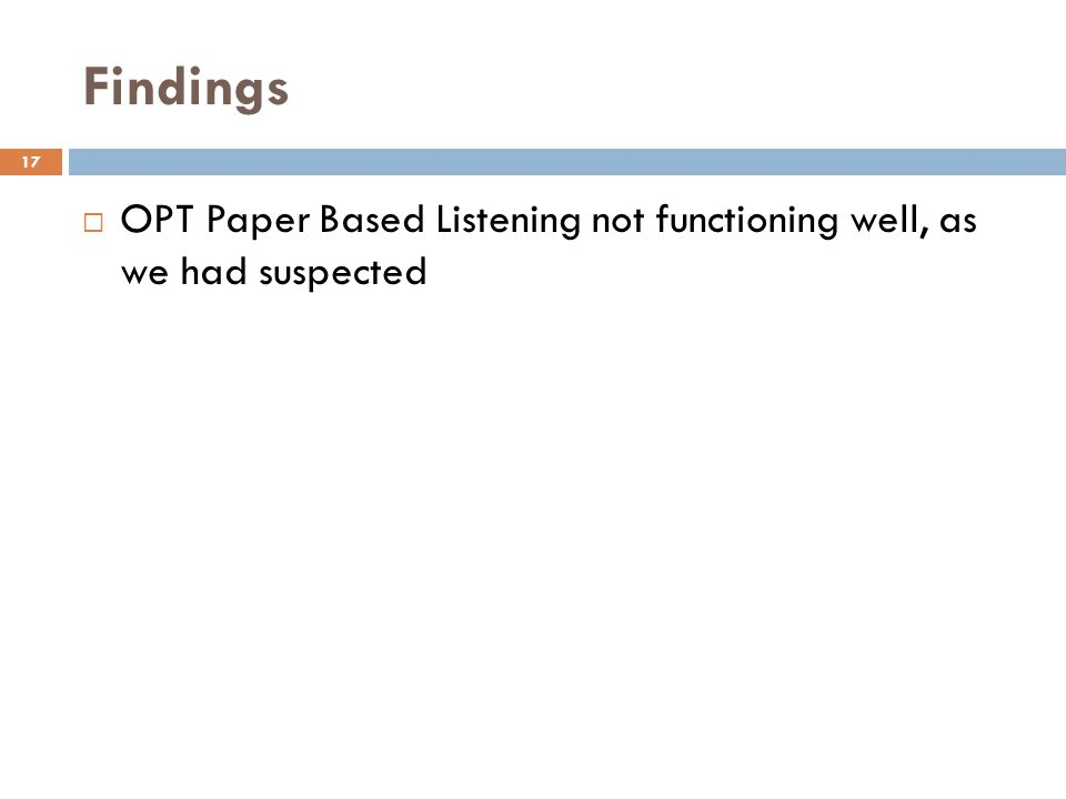 Findings OPT Paper Based Listening not functioning well, as we had suspected