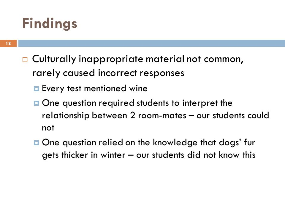 Findings Culturally inappropriate material not common, rarely caused incorrect responses. Every test mentioned wine.
