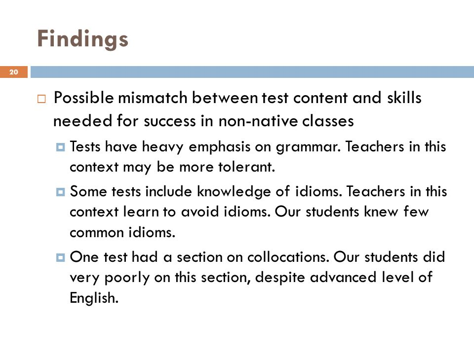Findings Possible mismatch between test content and skills needed for success in non-native classes.