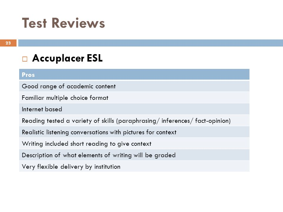 Test Reviews Accuplacer ESL Pros Good range of academic content