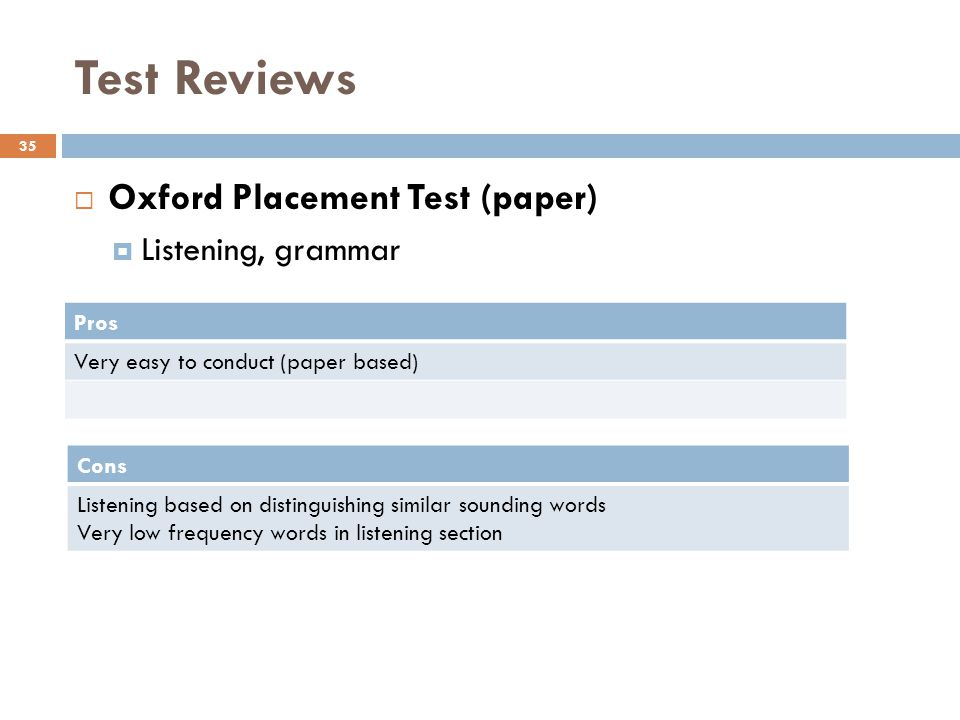 Test Reviews Oxford Placement Test (paper) Listening, grammar Pros