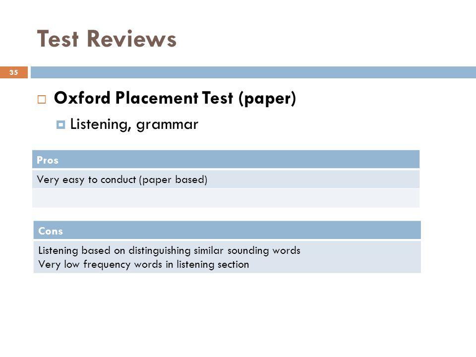 Test Reviews Oxford Placement Test (paper) Listening, grammar Pros