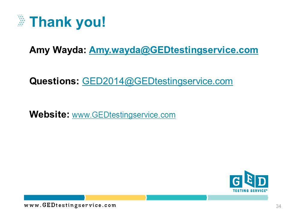 Thank you! Amy Wayda: Amy.wayda@GEDtestingservice.com