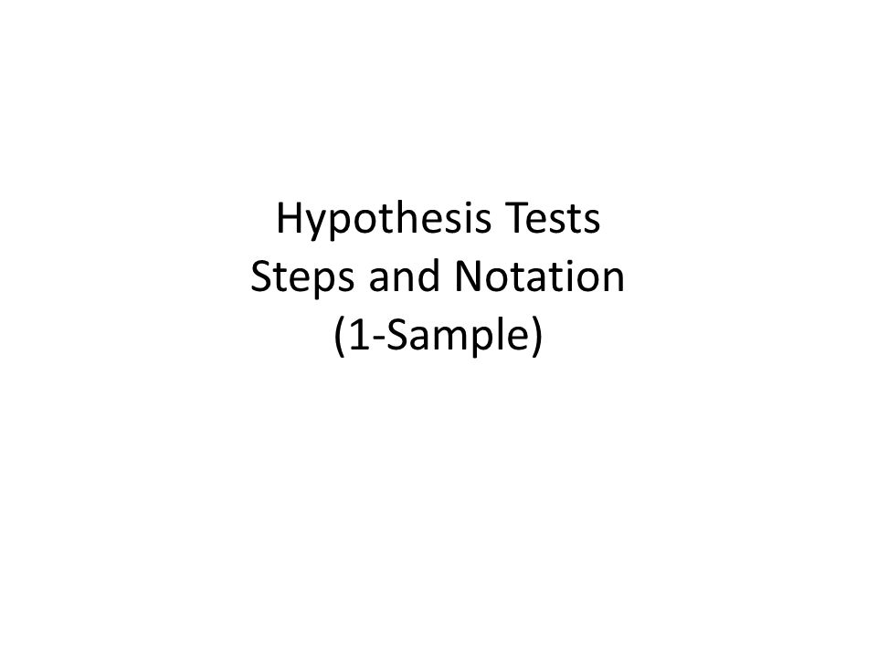 Hypothesis Tests Steps and Notation (1-Sample)