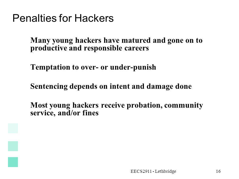 Penalties for Hackers Many young hackers have matured and gone on to productive and responsible careers.