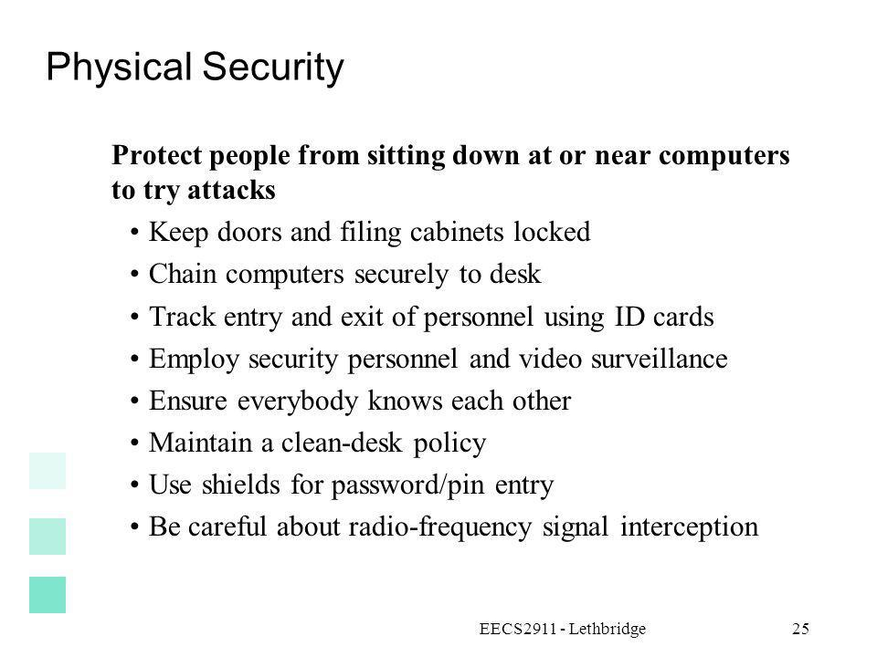 Physical Security Protect people from sitting down at or near computers to try attacks. Keep doors and filing cabinets locked.