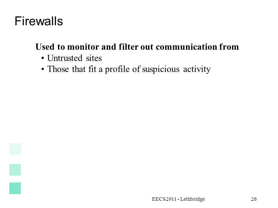 Firewalls Used to monitor and filter out communication from