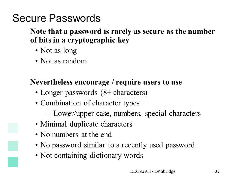 Secure Passwords Note that a password is rarely as secure as the number of bits in a cryptographic key.