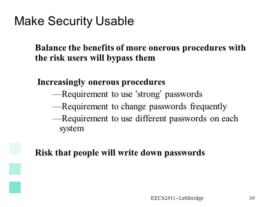 Make Security Usable Balance the benefits of more onerous procedures with the risk users will bypass them.