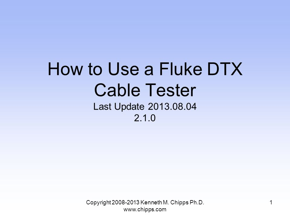 How to Use a Fluke DTX Cable Tester Last Update 2013.08.04 2.1.0