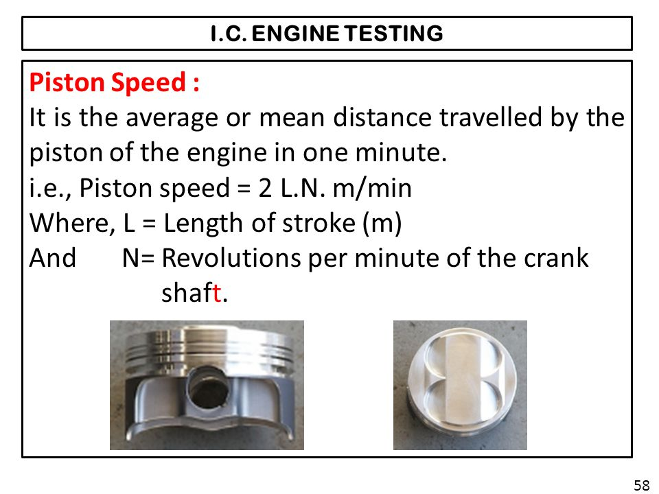 i.e., Piston speed = 2 L.N. m/min Where, L = Length of stroke (m)
