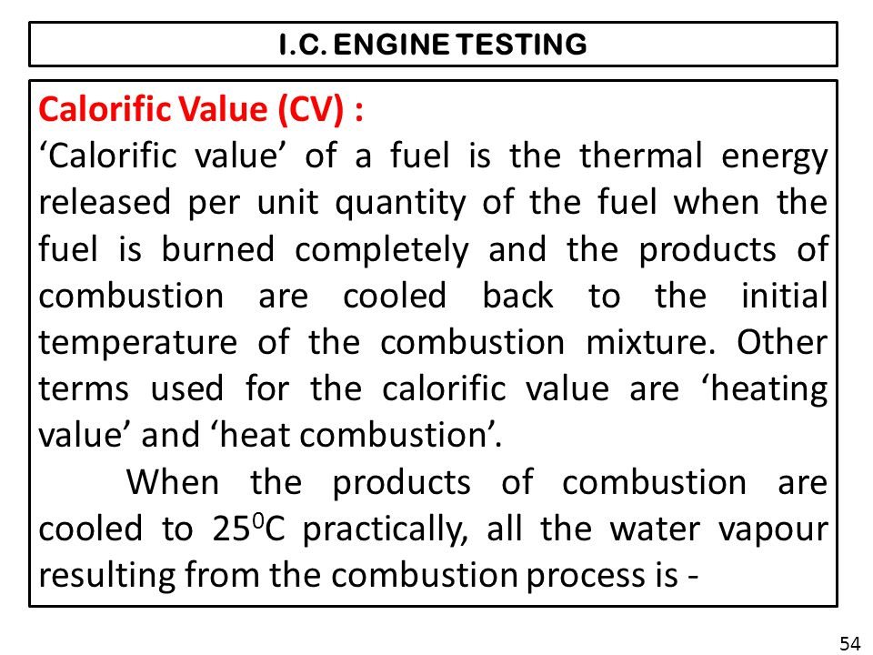 I.C. ENGINE TESTING Calorific Value (CV) :