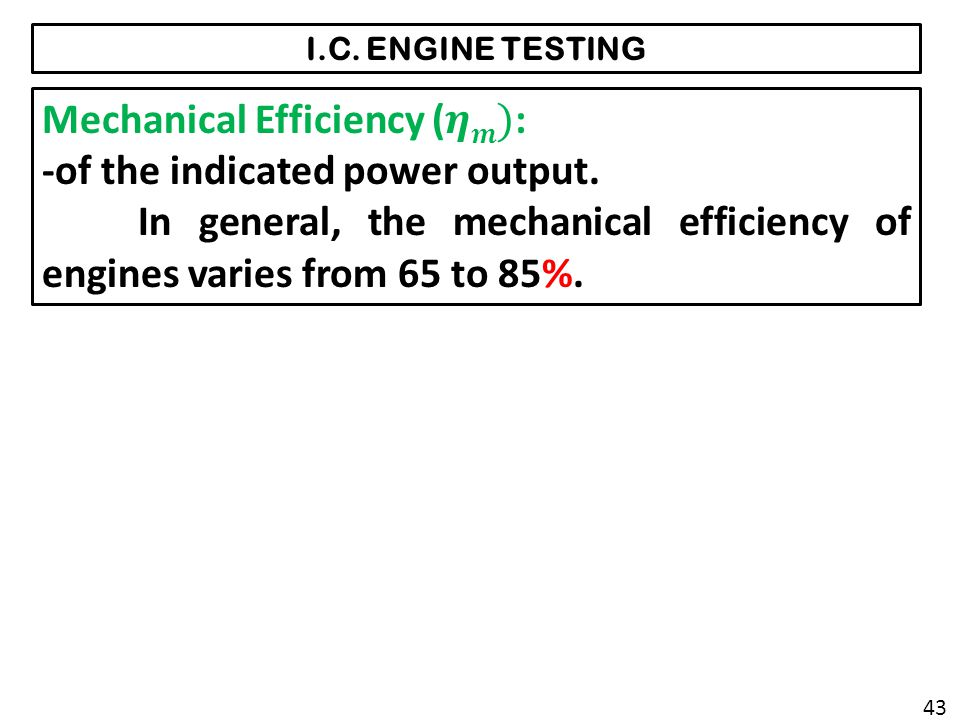 Mechanical Efficiency (𝜼𝒎): -of the indicated power output.