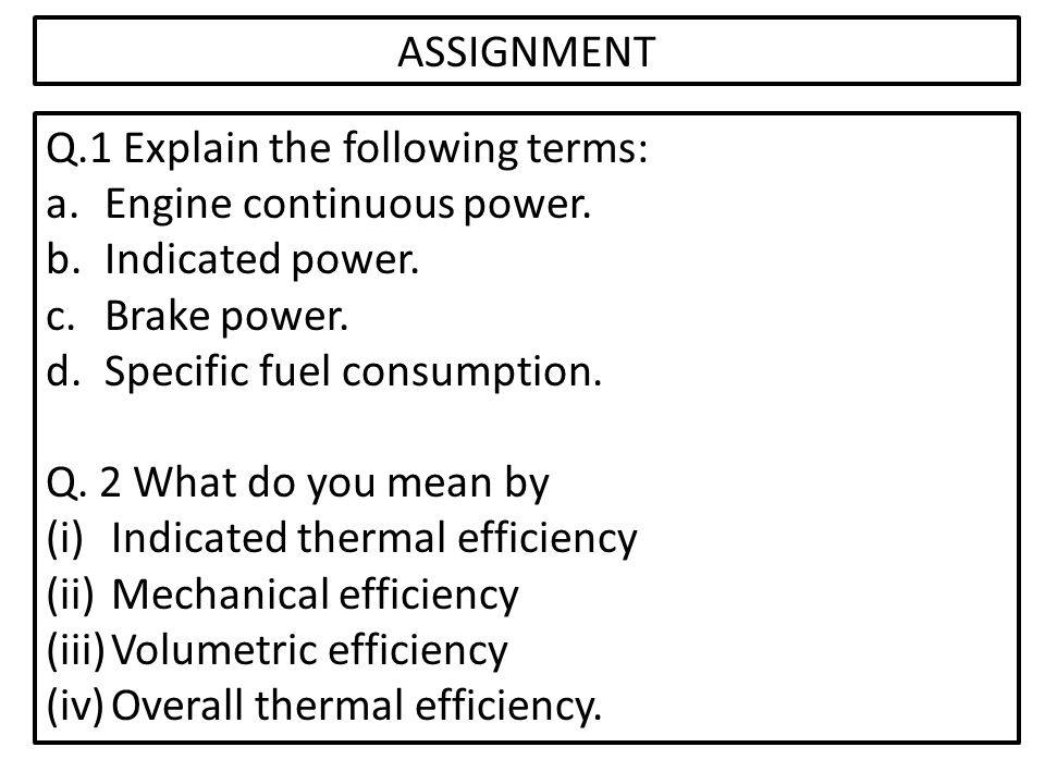 ASSIGNMENT Q.1 Explain the following terms: Engine continuous power. Indicated power. Brake power.