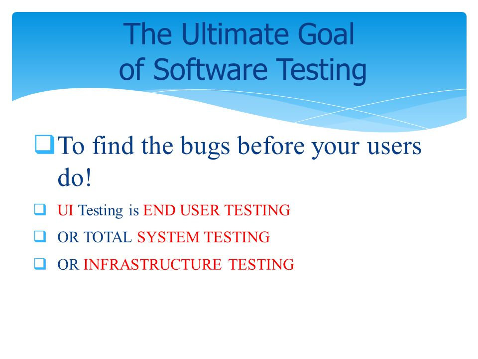 The Ultimate Goal of Software Testing