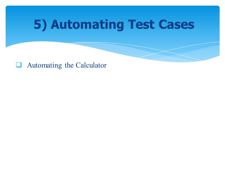 5) Automating Test Cases