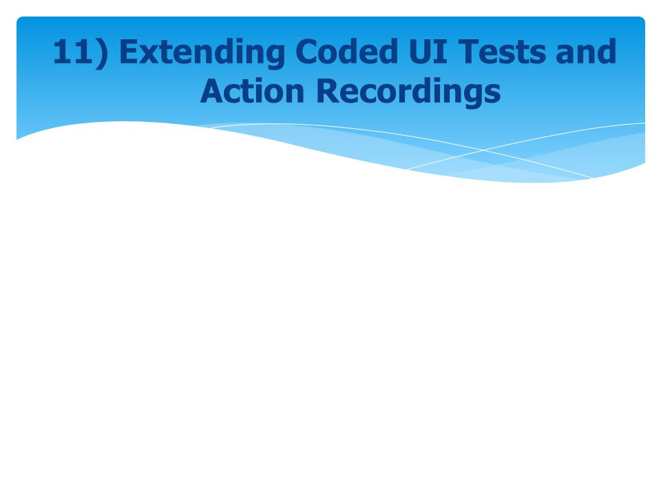 11) Extending Coded UI Tests and Action Recordings
