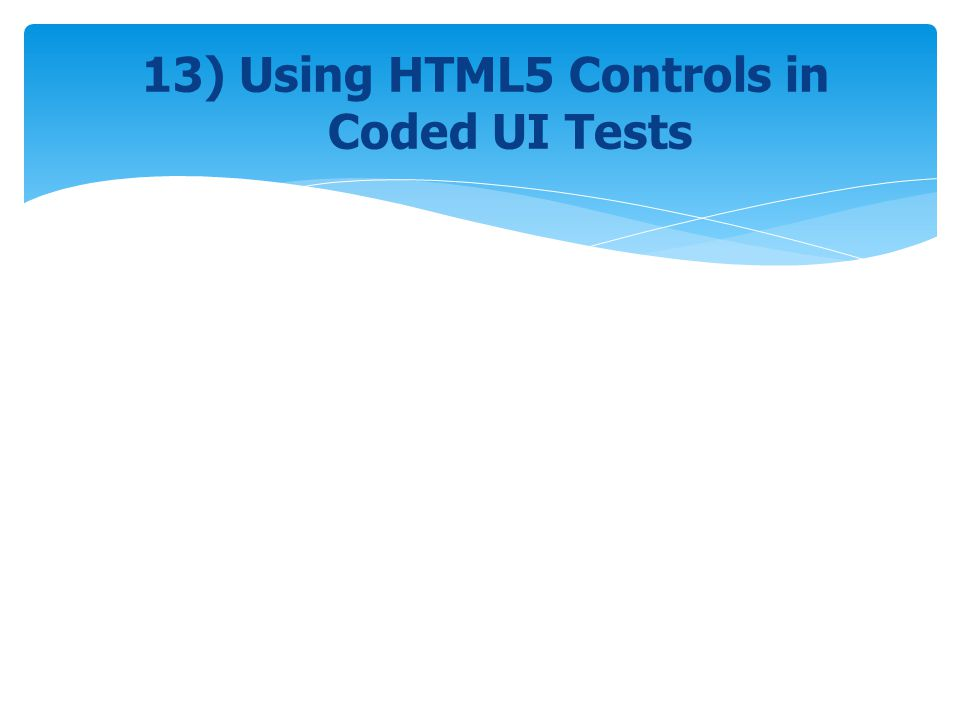 13) Using HTML5 Controls in Coded UI Tests