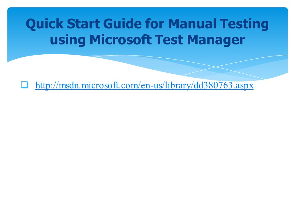 Quick Start Guide for Manual Testing using Microsoft Test Manager