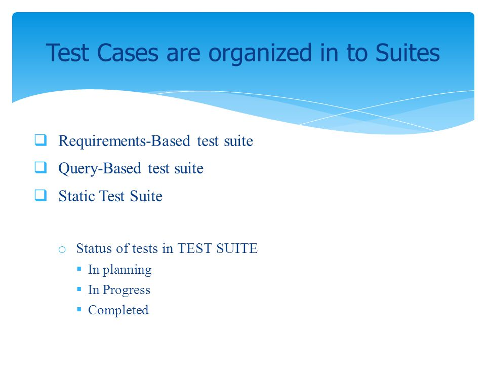 Test Cases are organized in to Suites