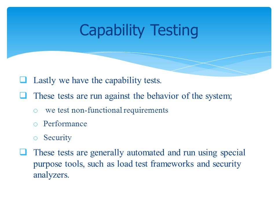 Capability Testing Lastly we have the capability tests.