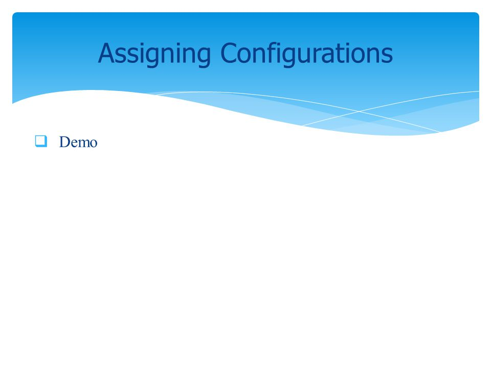 Assigning Configurations