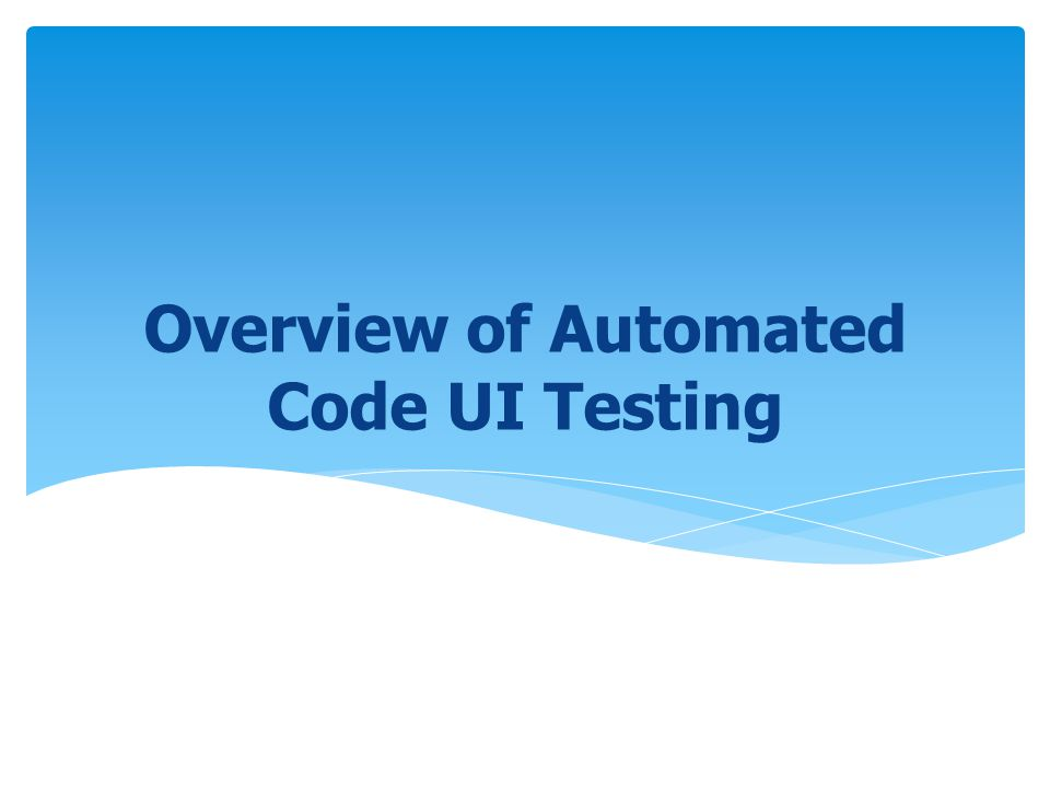 Overview of Automated Code UI Testing