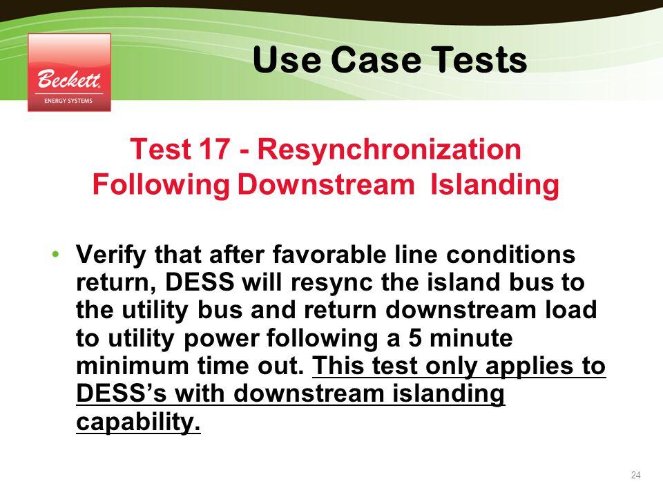 Test 17 - Resynchronization Following Downstream Islanding