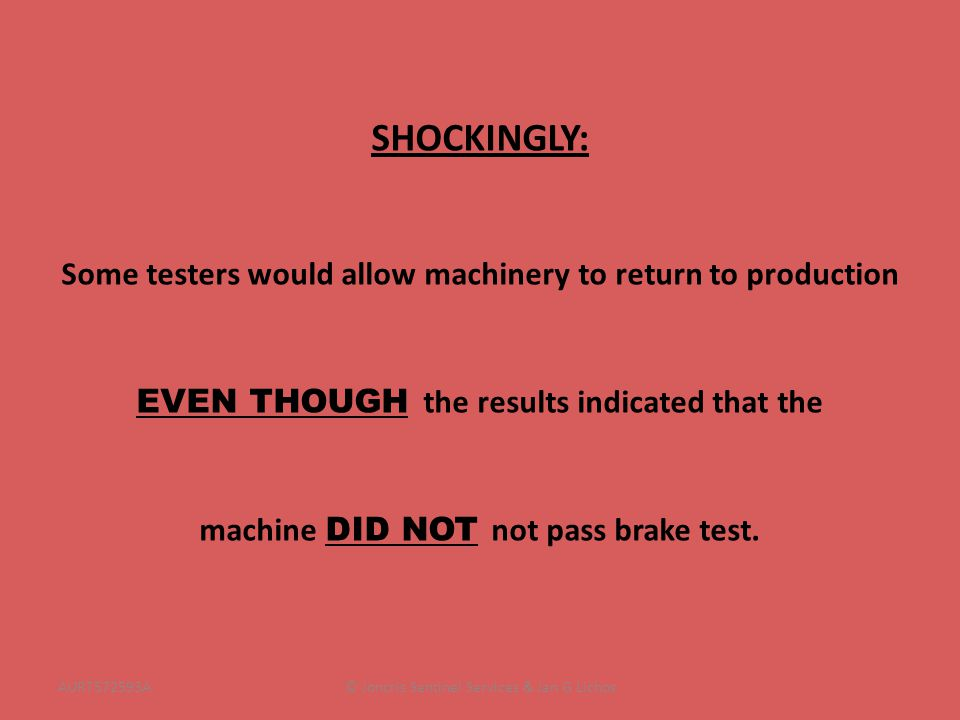 SHOCKINGLY: Some testers would allow machinery to return to production