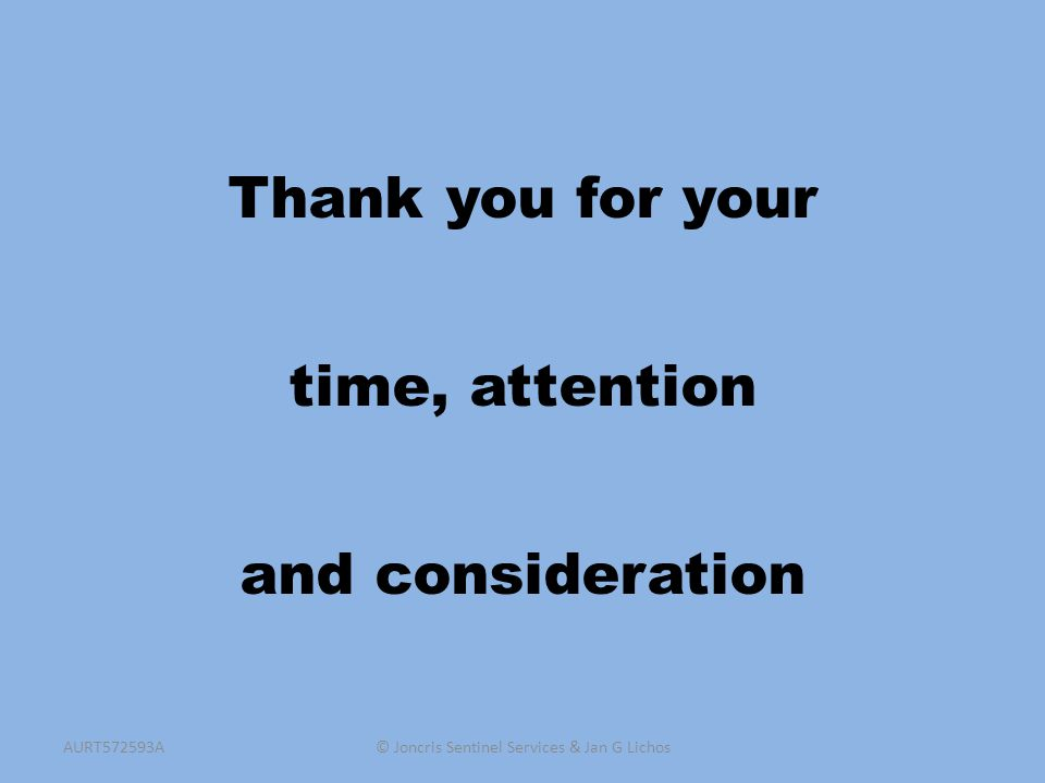 Thank you for your time, attention and consideration