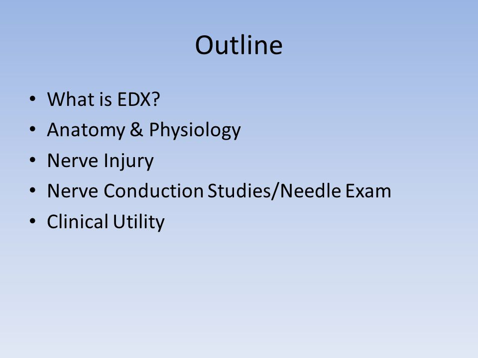 Outline What is EDX Anatomy & Physiology Nerve Injury