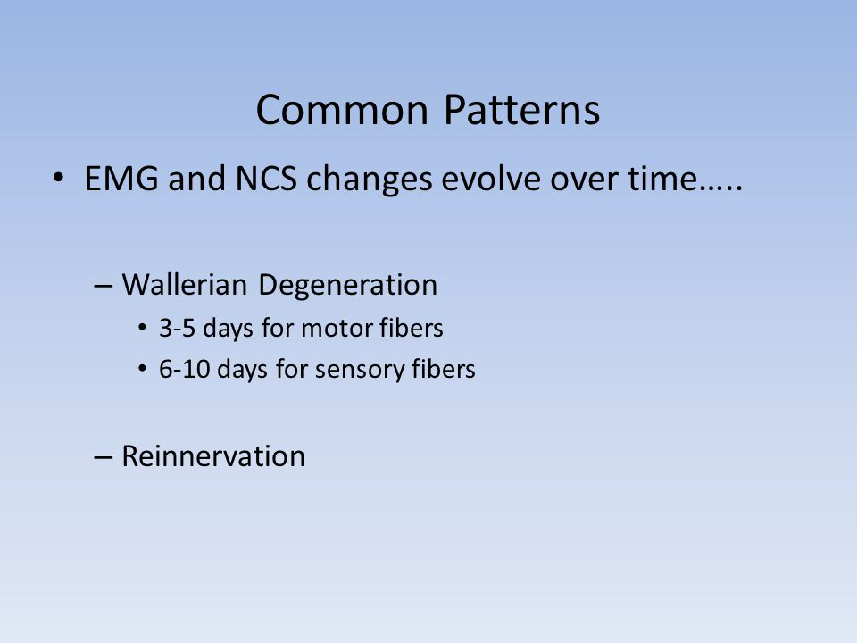 Common Patterns EMG and NCS changes evolve over time…..