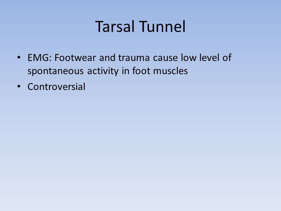 Tarsal Tunnel EMG: Footwear and trauma cause low level of spontaneous activity in foot muscles.