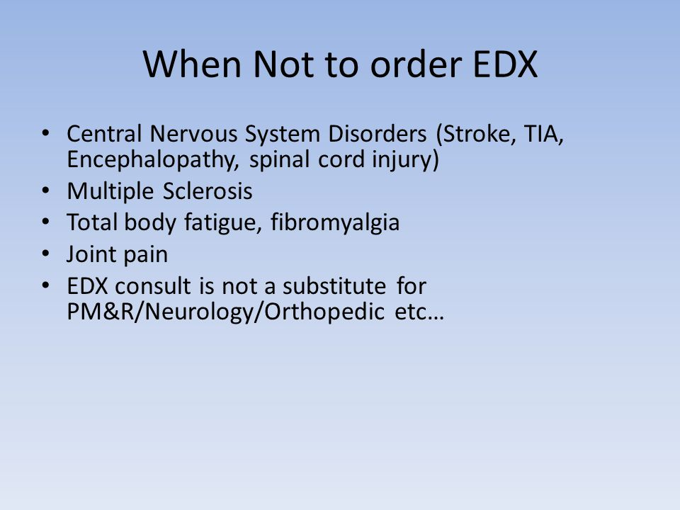 When Not to order EDX Central Nervous System Disorders (Stroke, TIA, Encephalopathy, spinal cord injury)