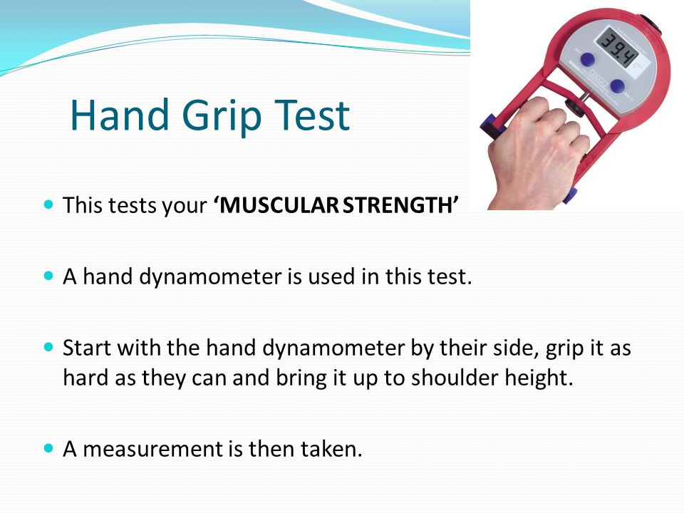 Hand Grip Test This tests your 'MUSCULAR STRENGTH'