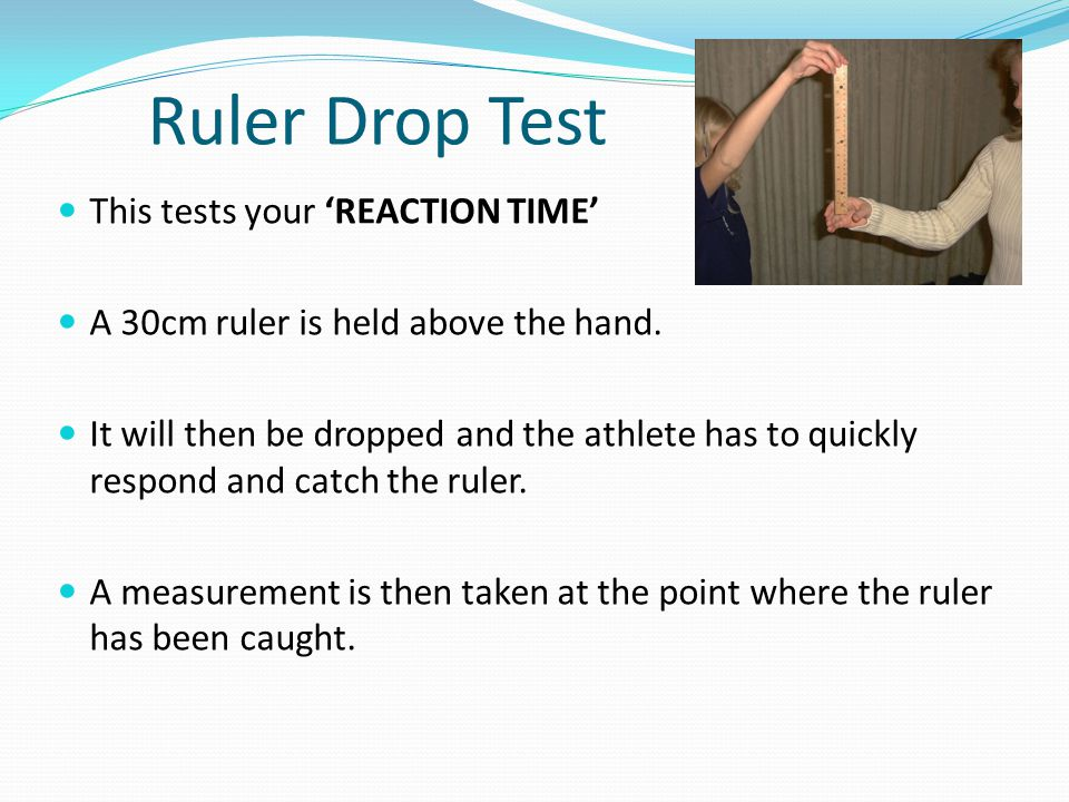 Ruler Drop Test This tests your 'REACTION TIME'