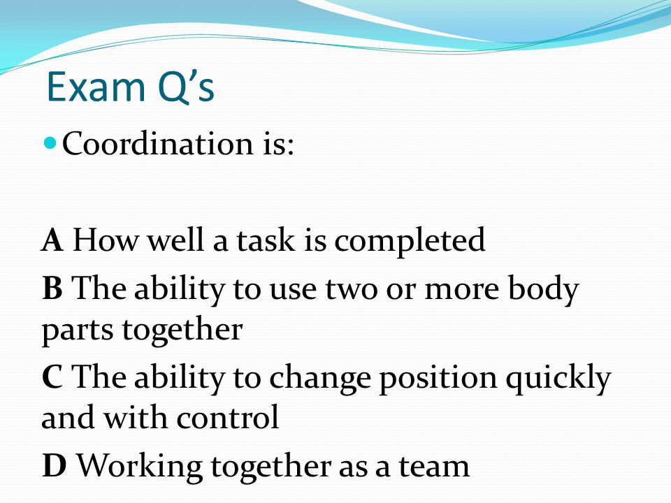 Exam Q's Coordination is: A How well a task is completed