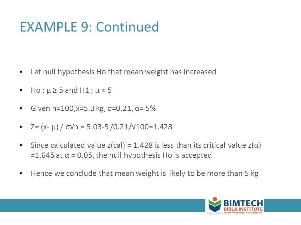 EXAMPLE 9: Continued Let null hypothesis Ho that mean weight has increased. Ho : μ ≥ 5 and H1 ; μ < 5.