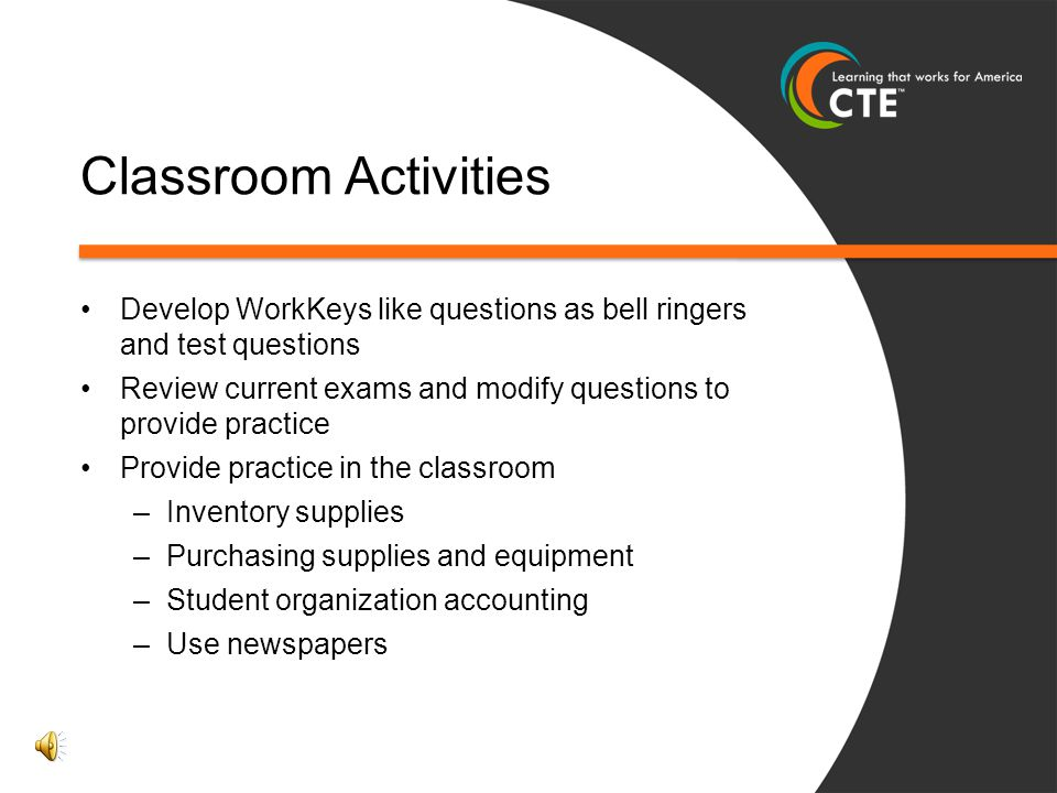Classroom Activities Develop WorkKeys like questions as bell ringers and test questions.