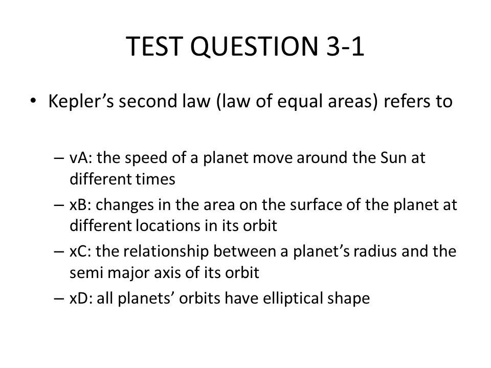 TEST QUESTION 3-1 Kepler's second law (law of equal areas) refers to