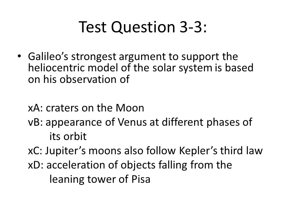 Test Question 3-3: Galileo's strongest argument to support the heliocentric model of the solar system is based on his observation of.