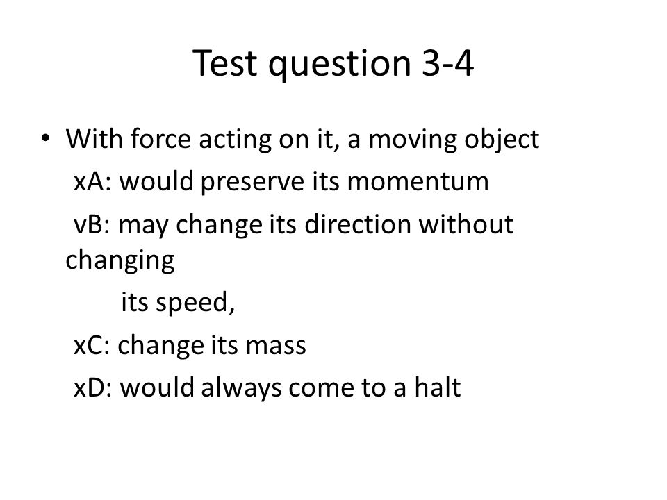 Test question 3-4 With force acting on it, a moving object