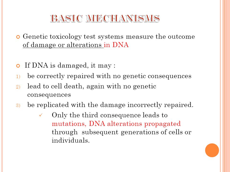 BASIC MECHANISMS Genetic toxicology test systems measure the outcome of damage or alterations in DNA.