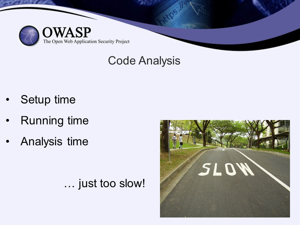 Code Analysis Setup time Running time Analysis time … just too slow!