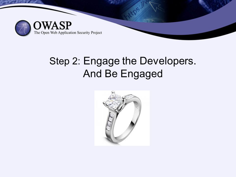 Step 2: Engage the Developers. And Be Engaged