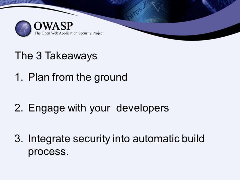 The 3 Takeaways Plan from the ground. Engage with your developers.