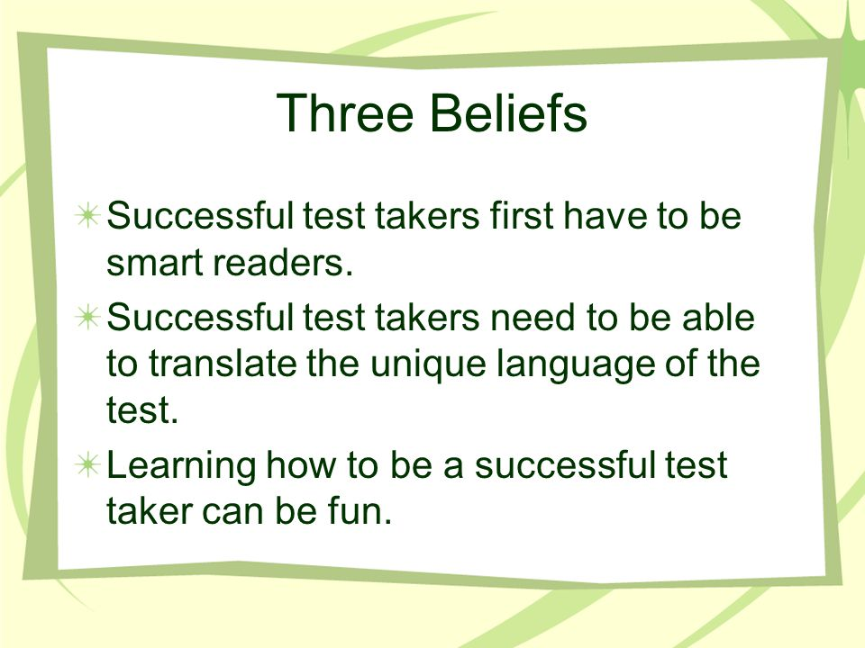 Three Beliefs Successful test takers first have to be smart readers.