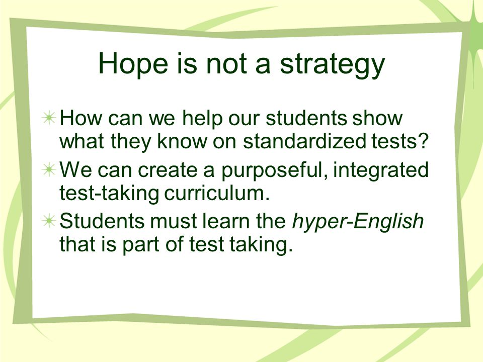 Hope is not a strategy How can we help our students show what they know on standardized tests