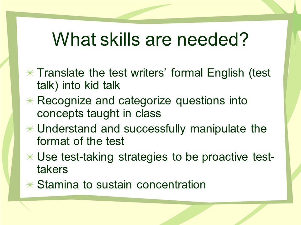 What skills are needed Translate the test writers' formal English (test talk) into kid talk.